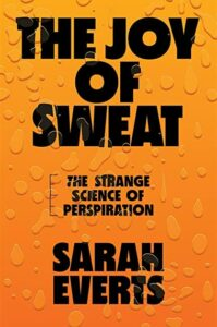 Sarah Everts, The Joy of Sweat: The Strange Science of Perspiration