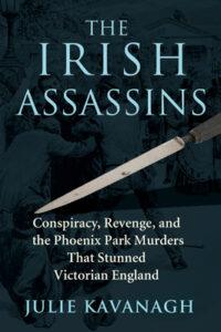 Julie Kavanaugh, The Irish Assassins: Conspiracy, Revenge and the Phoenix Park Murders that Stunned Victorian England