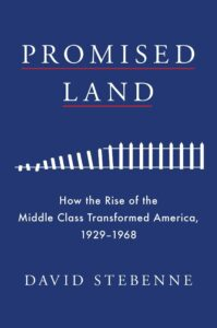 David Stebenne, Promised Land: How the Rise of the Middle Class Transformed America, 1929-1968