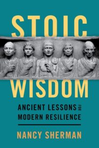 Stoic Wisdom: Ancient Lessons for Modern Resilience by Nancy Sherman