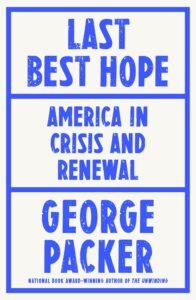George Packer, Last Best Hope: America in Crisis and Renewal