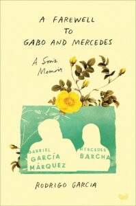 Rodrigo Garcia, A Farewell to Gabo and Mercedes: A Son's Memoir by Rodrigo Garcia