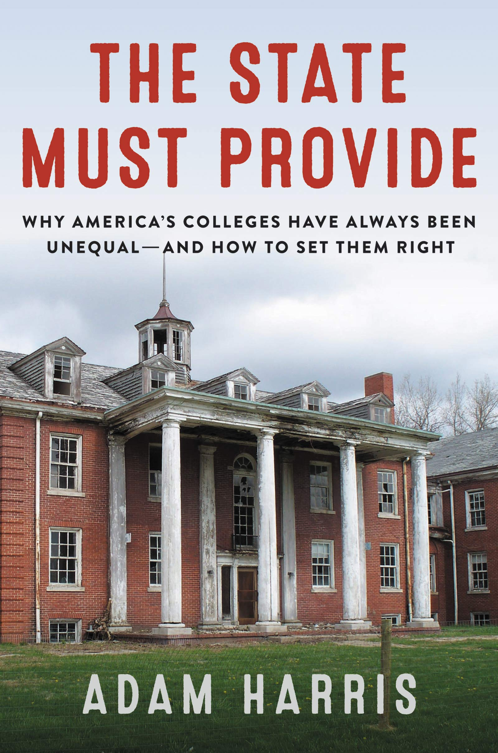 Adam Harris, The State Must Provide: Why America's Colleges Have Always Been Unequal—and How to Set Them Right