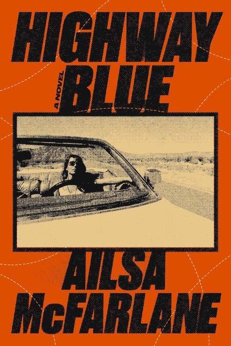 """Ailsa McFarlane,<a class=""""external"""" href=""""https://bookshop.org/a/317/9780593229118"""" target=""""_blank"""" rel=""""noopener""""><em>Highway Blue</em></a>, Hogarth (May 18)"""