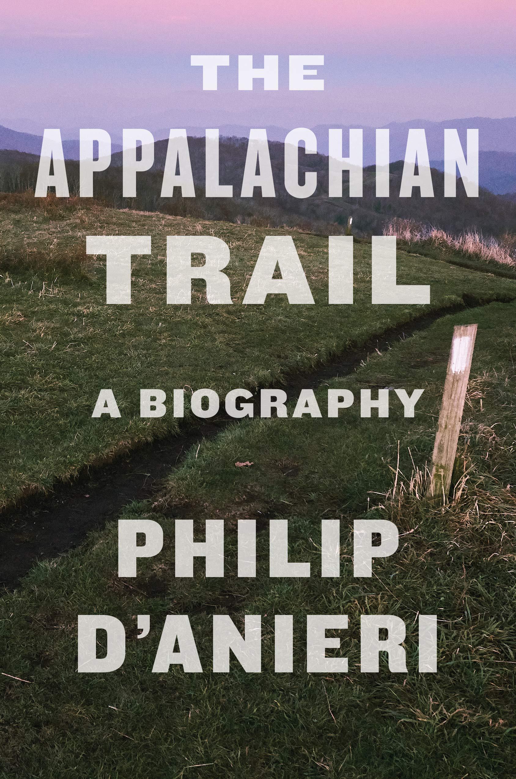 Philip D'Anieri, The Appalachian Trail: A Biography