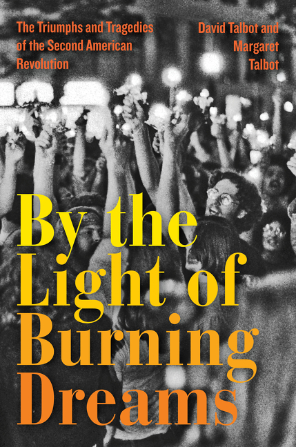 David Talbot and Margaret Talbot, By the Light of Burning Dreams: The Triumphs and Tragedies of the Second American Revolution