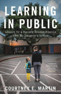 Courtney E. Martin, Learning in Public: Lessons for a Racially Divided America from My Daughter's School