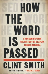 Clint Smith, How the Word Is Passed: A Reckoning with the History of Slavery Across America