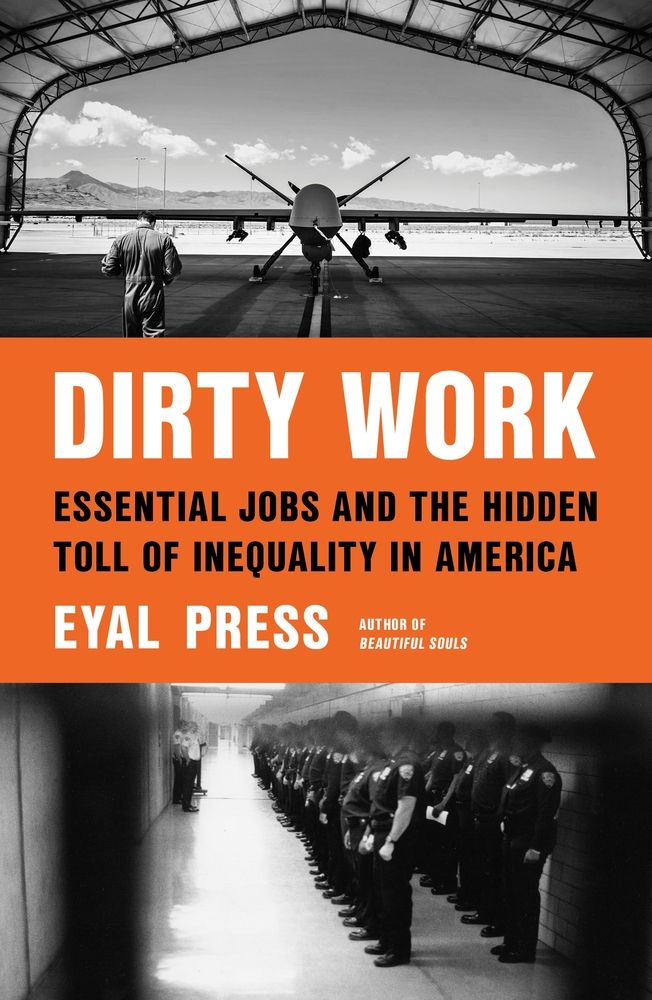 Eyal Press, Dirty Work: Essential Jobs and the Hidden Toll of Inequality in America