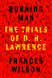 Frances Wilson, Burning Man: The Trials of D. H. Lawrence