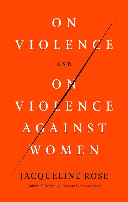 "Jacqueline Rose,<a class=""external"" href=""https://bookshop.org/a/317/9780374284213"" target=""_blank"" rel=""noopener""><em>On Violence on Violence Against Women</em></a>, cover design by Rachel Willey; FSG (May 18)"