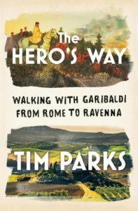 Tim Parks, The Hero's Way: Walking with Garibaldi from Rome to Ravenna