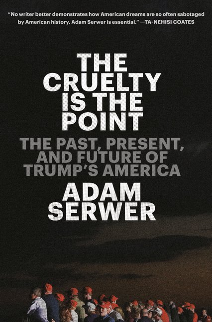 Adam Serwer, The Cruelty Is the Point: Essays on Trump's America