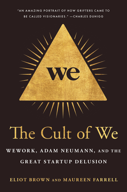 Eliot Brown and Maureen Farrell, The Cult of We: WeWork, Adam Neumann, and the Great Startup Delusion