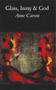 Anne Carson, Glass, Irony & God