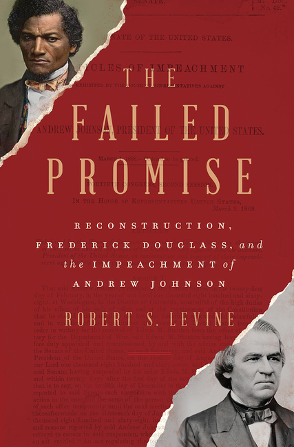 Robert Levine, The Failed Promise: Reconstruction, Fredrick Douglass, and the impeachment of Andrew Johnson