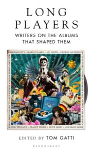 Tom Gatti, Long Players: Writers on the Albums that Shaped Them