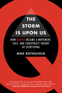 Mike Rothschild, The Storm is Upon Us: How QAnon Became a Movement, Cult, and Conspiracy Theory of Everything