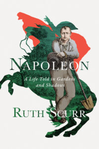 Ruth Scurr, Napoleon: A Life Told in Gardens and Shadows