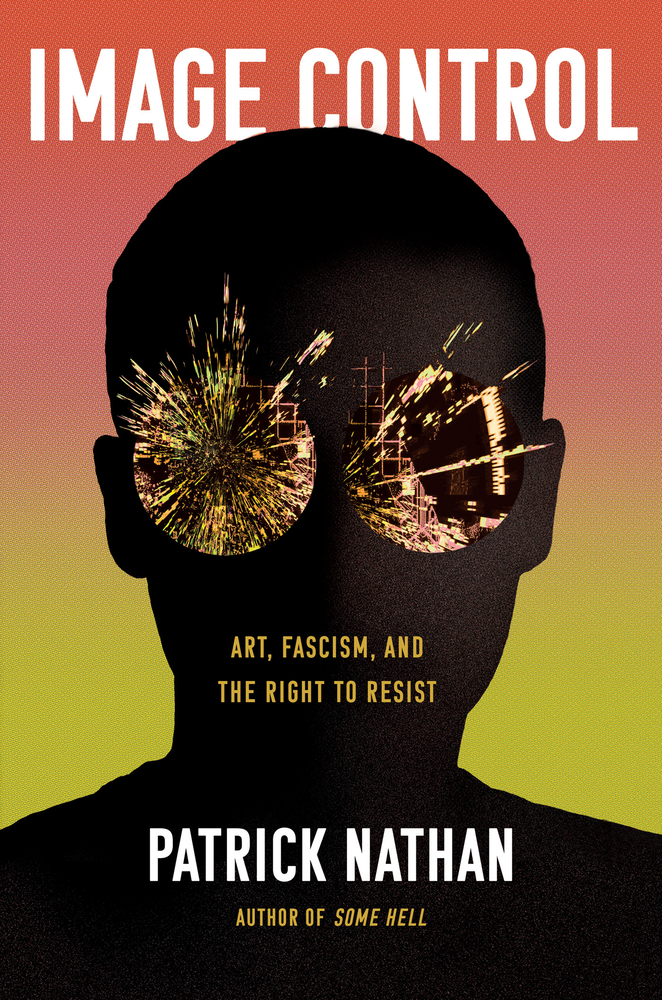 Patrick Nathan, Image Control: Art, Fascism, and the Right to Resist