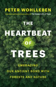 The Heartbeat of Trees, Peter Wohlleben