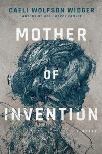 Mother of Invention, Caeli Wolfson Widger