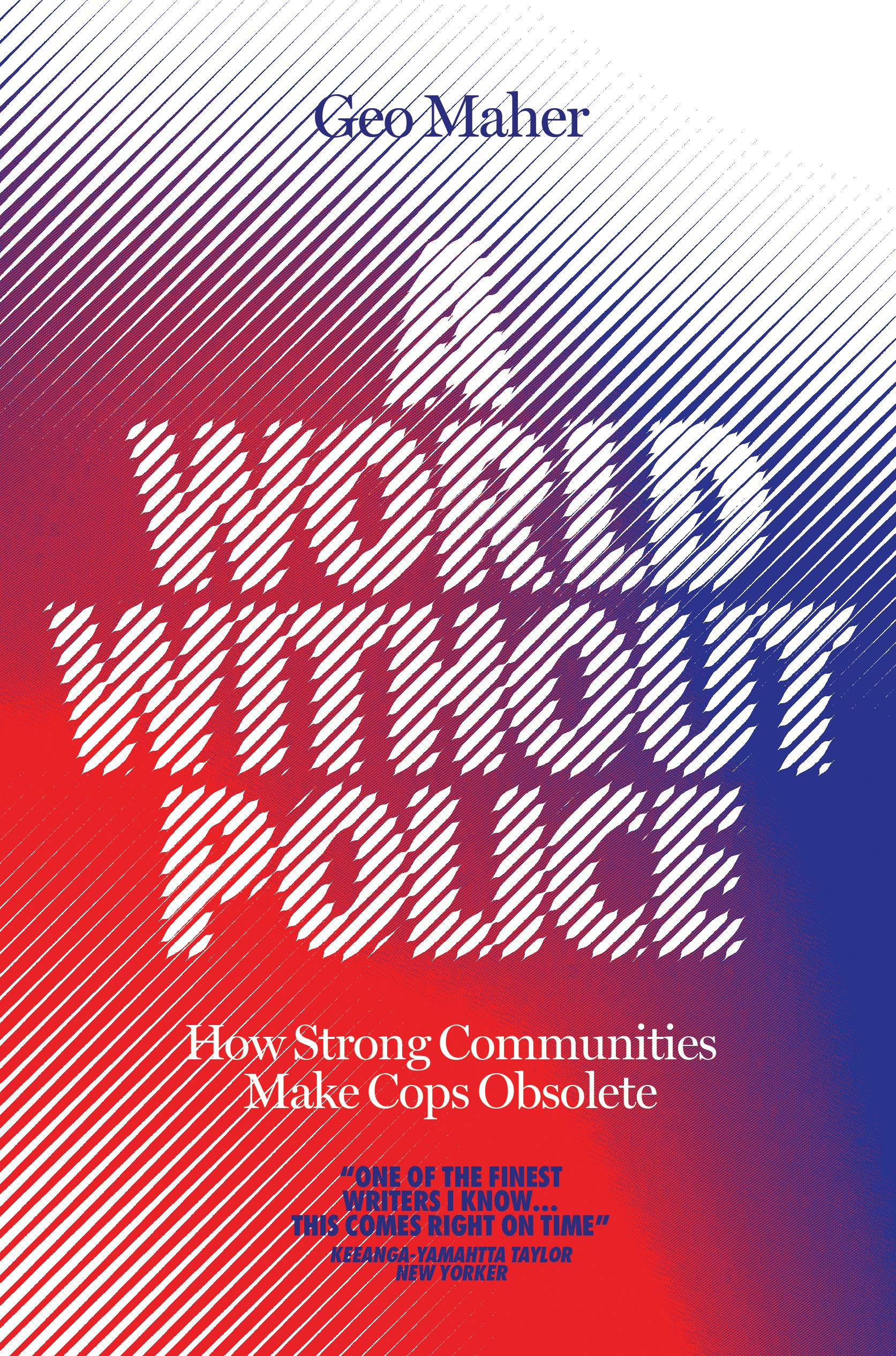 Geo Maher, A World Without Police: How Strong Communities Make Cops Obsolete