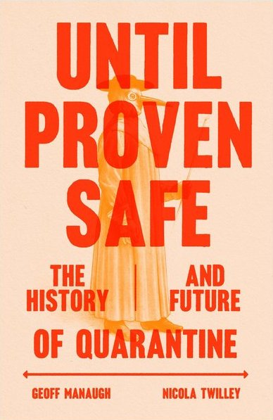 Nicola Twilley and Geoff Manaugh, Until Proven Safe: The History and Future of Quarantine