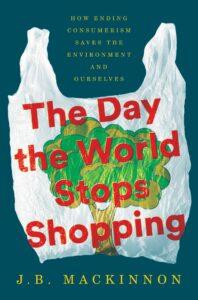JB MacKinnon_The Day the World Stops Shopping