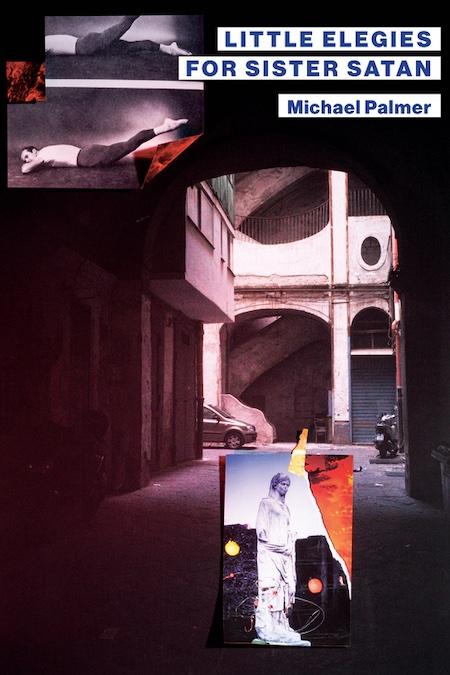 "Michael Palmer,<a href=""https://bookshop.org/a/132/9780811230896"" target=""_blank"" rel=""noopener""><em>Little Elegies for Sister Satan</em></a>, cover art by Sarah Palmer; New Directions (May 4)"