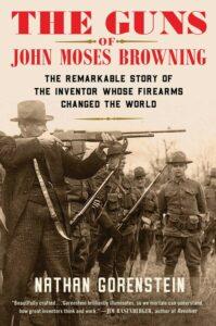 The Guns of John Moses Browning, Nathan Gorenstein