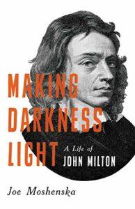 Joe Moshenska, Making Darkness Light: A Life of John Milton