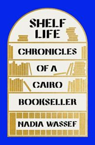Nadia Wassef, Shelf Life: Chronicles of a Cairo Bookseller