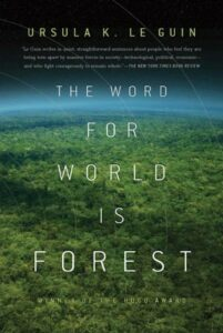 The Word for World is Forest, Ursula K Le Guin
