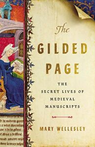 Mary Wellesley, The Gilded Page: The Secret Lives of Medieval Manuscripts