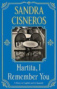 Sandra Cisneros, tr. Liliana Valenzuela, Martita, I Remember You/Martita, te recuerdo