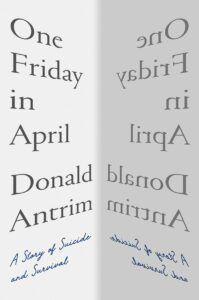 Donald Antrim, One Friday in April
