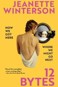 Jeanette Winterson, 12 Bytes: How We Got Here. Where We Might Go Next