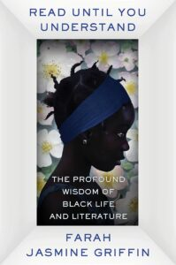 Farah Jasmine Griffin, Read Until You Understand: The Profound Wisdom of Black Life and Literature