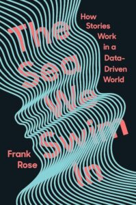 Frank Rose, The Sea We Swim in: How Stories Work in a Data-Driven World; cover design by TK TK (W.W. Norton, June 29)