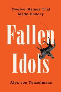Alex von Tunzelmann, Fallen Idols: Twelve Statues That Made History