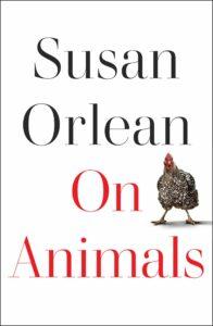 Susan Orlean, On Animals