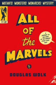Douglas Wolk, All of the Marvels: A Journey to the Ends of the Biggest Story Ever Told