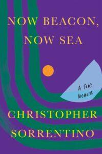 Christopher Sorrentino, Now Beacon, Now Sea: A Son's Memoir