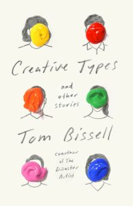 Tom Bissell, Creative Types: and Other Stories
