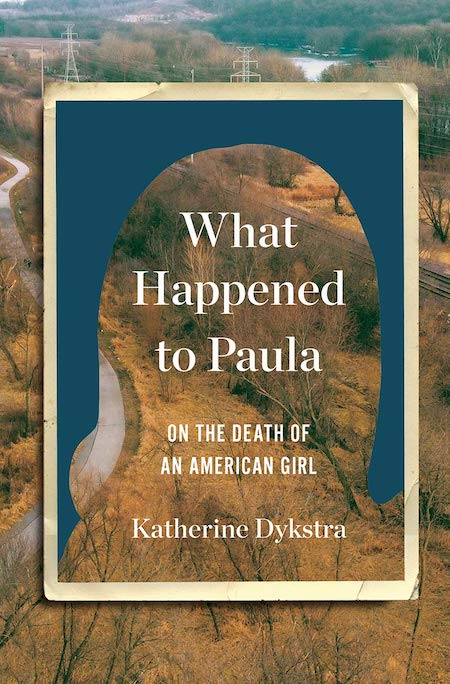 """Katherine Dykstra, <em><a href=""""https://bookshop.org/a/132/9780393651980"""" rel=""""noopener"""" target=""""_blank"""">What Happened to Paula: On the Death of an American Girl</a></em>; cover design by TK TK (W.W. Norton, June 15)"""