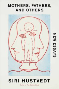 Siri Hustvedt, Mothers, Fathers, and Others: Essays