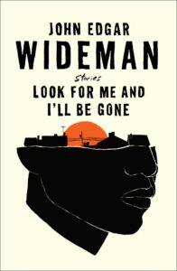 John Edgar Wideman, Look for Me and I'll Be Gone: Stories