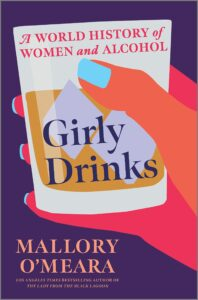 Mallory O'Meara,Girly Drinks: A World History of Women and Alcohol