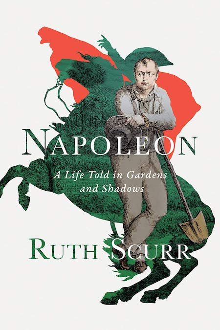 """Ruth Scurr, <a href=""""https://bookshop.org/a/132/9781631492419"""" target=""""_blank"""" rel=""""noopener""""><em>Napoleon: A Life Told in Gardens and Shadows</em></a>; cover design by TK TK (Liveright, June 15)"""